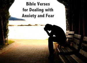 Bible Verses for Dealing with Anxiety and Fear